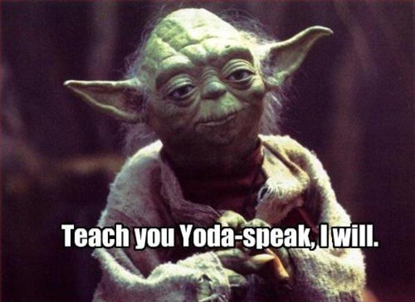 [YodaSpeak]